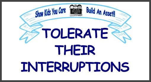 Tolerate Their Interruptions